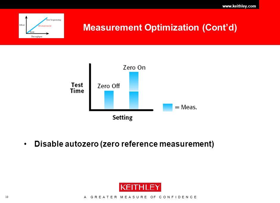 A G R E A T E R M E A S U R E O F C O N F I D E N C E www.keithley.com 10 A G R E A T E R M E A S U R E O F C O N F I D E N C E www.keithley.com 10 Measurement Optimization (Contd) Disable autozero (zero reference measurement)