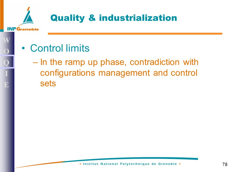 78 Control limits –In the ramp up phase, contradiction with configurations management and control sets WOQIEWOQIE Quality & industrialization