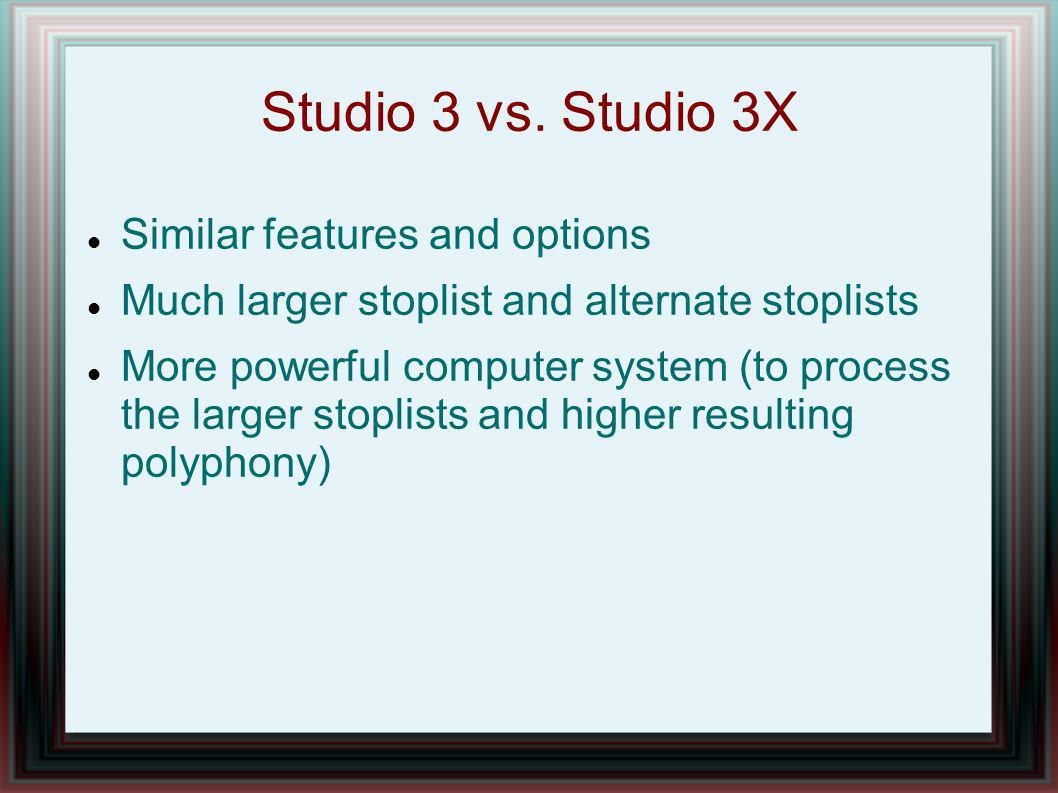 Studio 3 vs. Studio 3X Similar features and options Much larger stoplist and alternate stoplists More powerful computer system (to process the larger