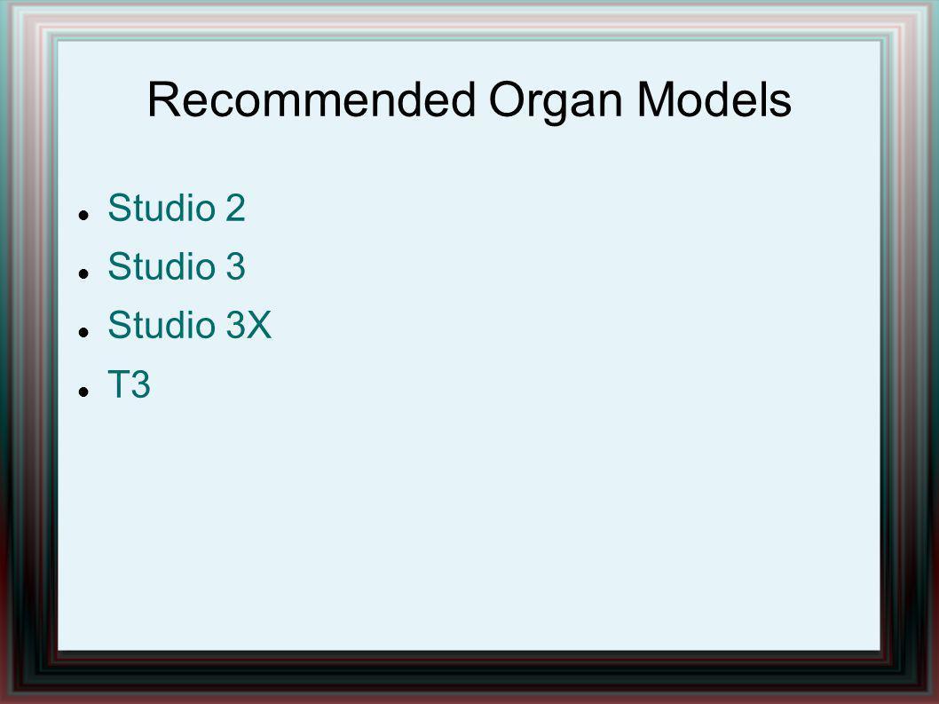 Recommended Organ Models Studio 2 Studio 3 Studio 3X T3