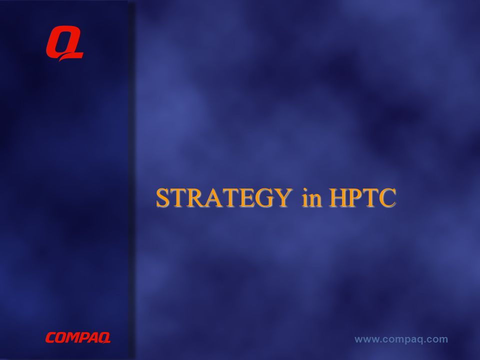 www.compaq.com STRATEGY in HPTC STRATEGY in HPTC