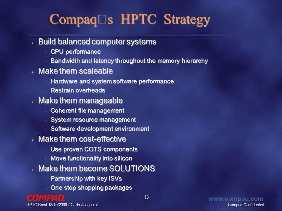 Compaq Confidentiel www.compaq.com HPTC Brest 18/10/2000 / G. de Jacquelot 12 Compaq ' s HPTC Strategy + Build balanced computer systems