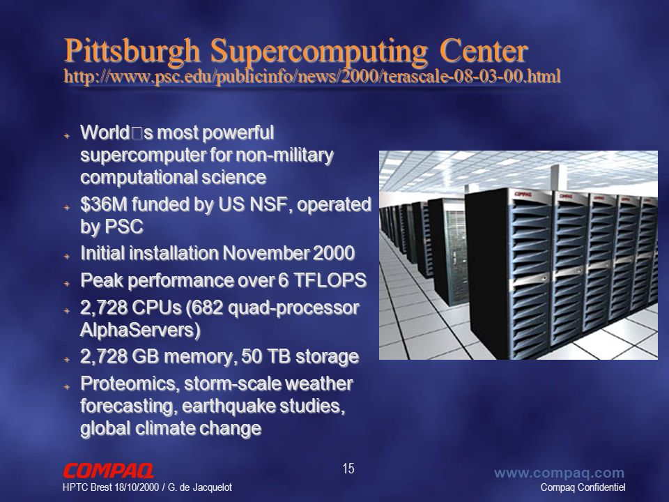 Compaq Confidentiel www.compaq.com HPTC Brest 18/10/2000 / G. de Jacquelot 15 Pittsburgh Supercomputing Center http://www.psc.edu/publicinfo/news/2000