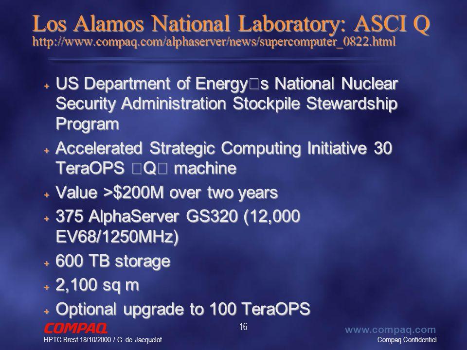 Compaq Confidentiel www.compaq.com HPTC Brest 18/10/2000 / G. de Jacquelot 16 Los Alamos National Laboratory: ASCI Q http://www.compaq.com/alphaserver