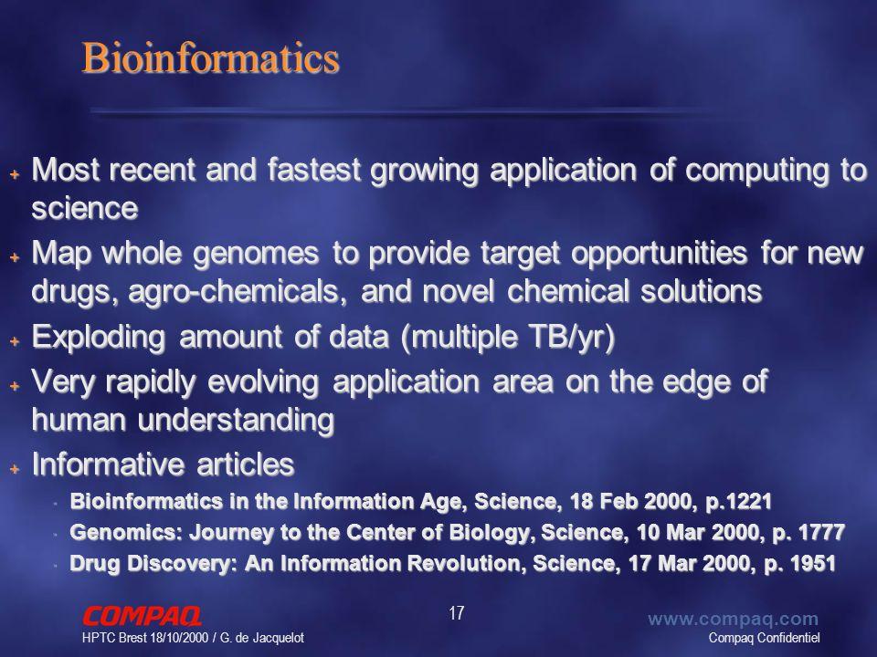 Compaq Confidentiel www.compaq.com HPTC Brest 18/10/2000 / G. de Jacquelot 17 Bioinformatics + Most recent and fastest growing application of computin