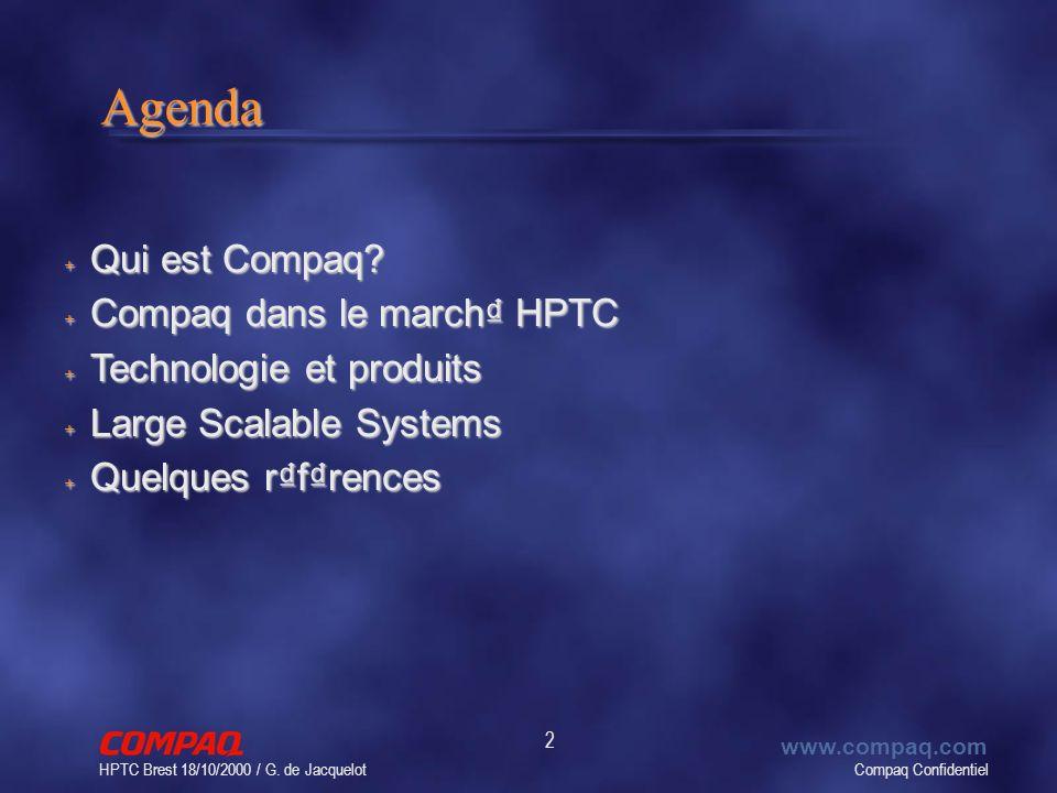 Compaq Confidentiel www.compaq.com HPTC Brest 18/10/2000 / G. de Jacquelot 2Agenda + Qui est Compaq? + Compaq dans le march HPTC + Technologie et prod