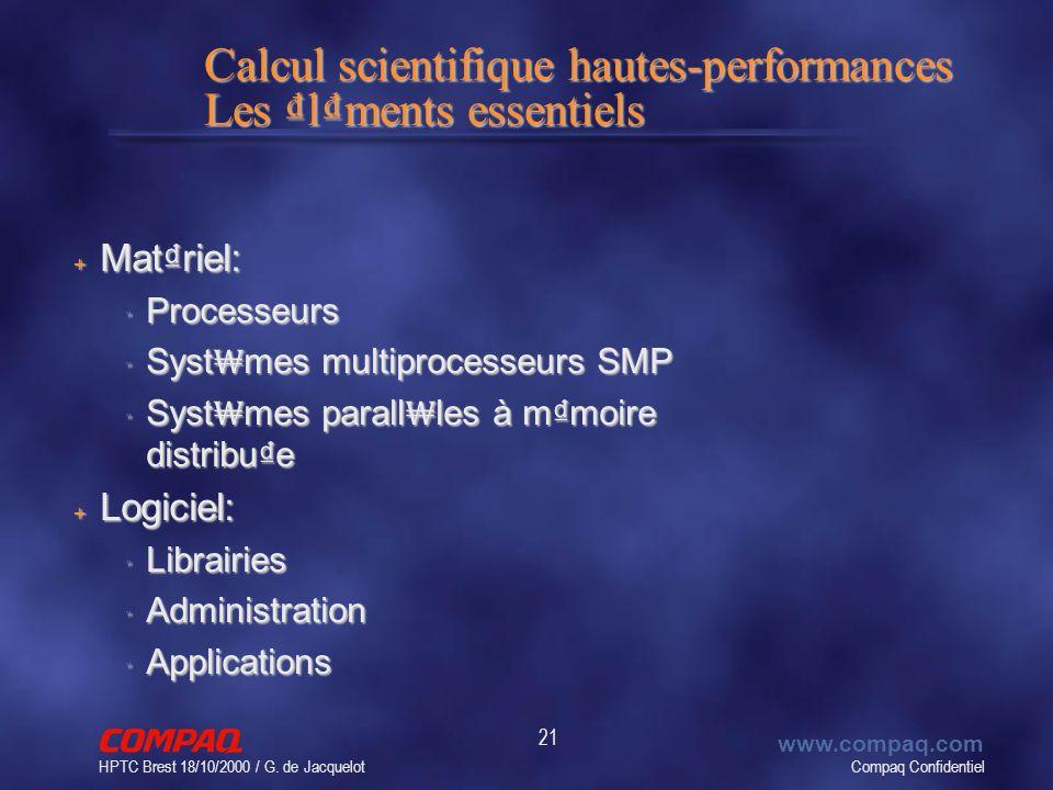 Compaq Confidentiel www.compaq.com HPTC Brest 18/10/2000 / G. de Jacquelot 21 Calcul scientifique hautes-performances Les lments essentiels + Matriel: