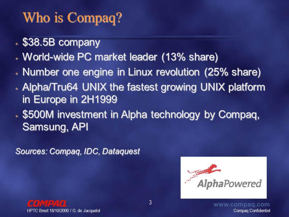 Compaq Confidentiel www.compaq.com HPTC Brest 18/10/2000 / G. de Jacquelot 3 Who is Compaq? + $38.5B company + World-wide PC market leader (13% share)