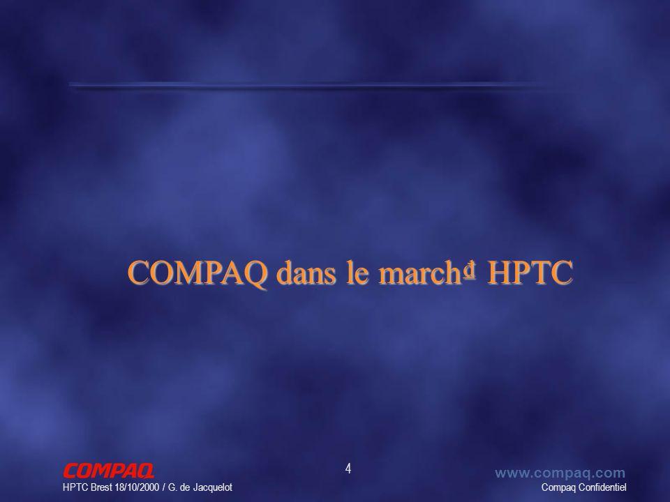 Compaq Confidentiel www.compaq.com HPTC Brest 18/10/2000 / G. de Jacquelot 4 COMPAQ dans le march HPTC COMPAQ dans le march HPTC