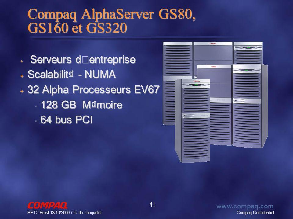 Compaq Confidentiel www.compaq.com HPTC Brest 18/10/2000 / G. de Jacquelot 41 Compaq AlphaServer GS80, GS160 et GS320 Serveurs d'entreprise Serveurs d