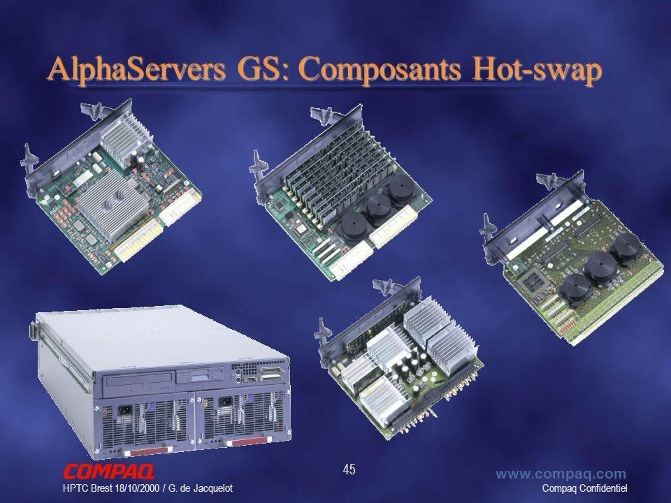 Compaq Confidentiel www.compaq.com HPTC Brest 18/10/2000 / G. de Jacquelot 45 AlphaServers GS: Composants Hot-swap