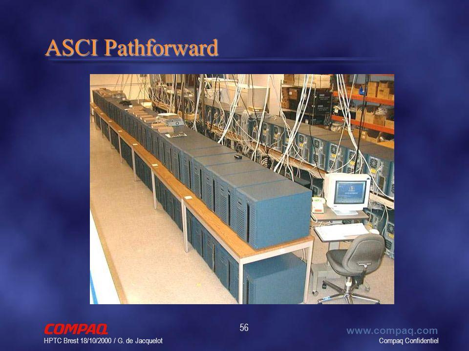Compaq Confidentiel www.compaq.com HPTC Brest 18/10/2000 / G. de Jacquelot 56 ASCI Pathforward