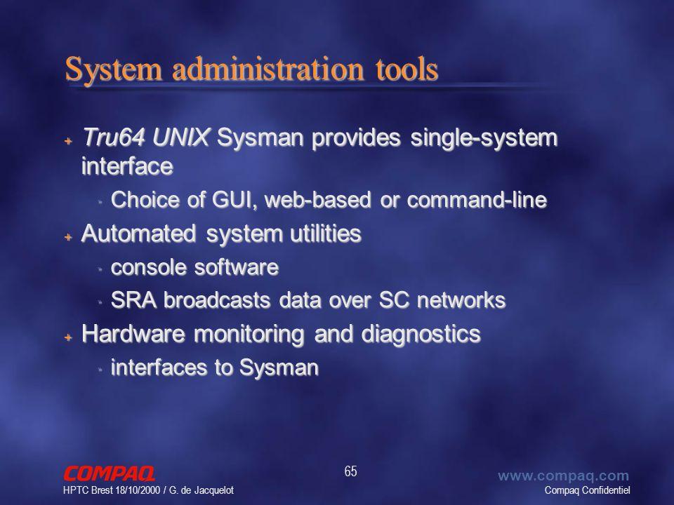 Compaq Confidentiel www.compaq.com HPTC Brest 18/10/2000 / G. de Jacquelot 65 System administration tools + Tru64 UNIX Sysman provides single-system i