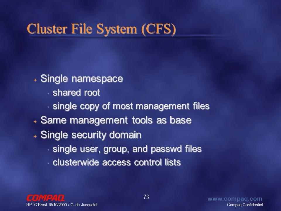 Compaq Confidentiel www.compaq.com HPTC Brest 18/10/2000 / G. de Jacquelot 73 Cluster File System (CFS) + Single namespace