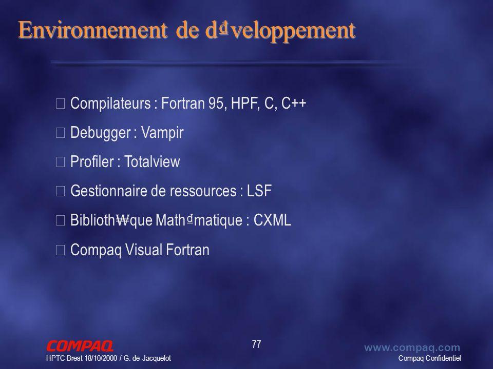 Compaq Confidentiel www.compaq.com HPTC Brest 18/10/2000 / G. de Jacquelot 77 Environnement de dveloppement • Compilateurs : Fortran 95, HPF, C, C++ •