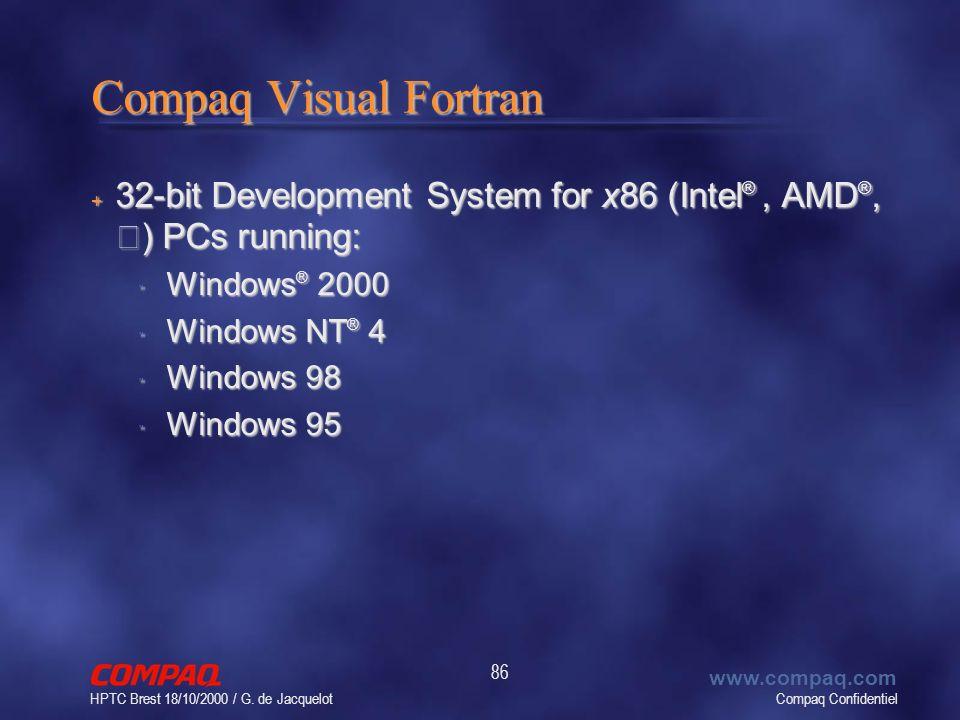 Compaq Confidentiel www.compaq.com HPTC Brest 18/10/2000 / G. de Jacquelot 86 Compaq Visual Fortran 32-bit Development System for x86 (Intel ®, AMD ®,