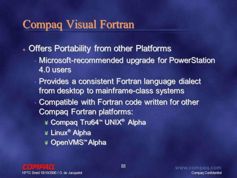 Compaq Confidentiel www.compaq.com HPTC Brest 18/10/2000 / G. de Jacquelot 88 Compaq Visual Fortran + Offers Portability from other Platforms