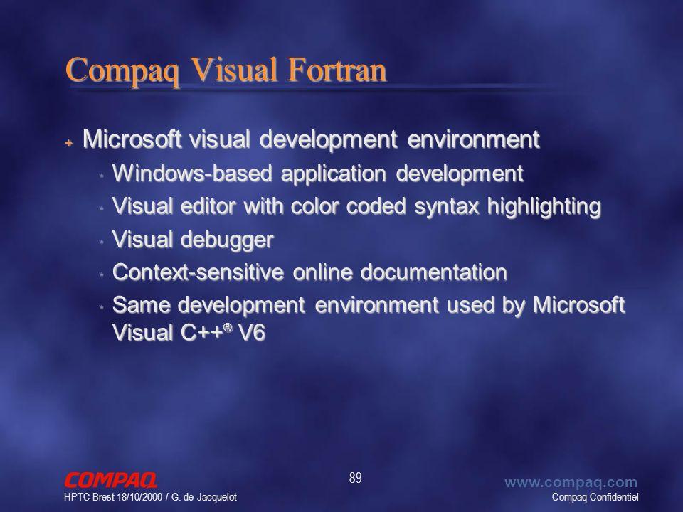 Compaq Confidentiel www.compaq.com HPTC Brest 18/10/2000 / G. de Jacquelot 89 Compaq Visual Fortran + Microsoft visual development environment