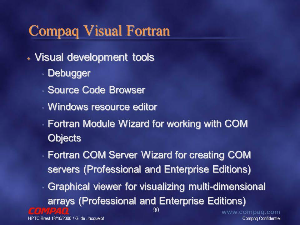 Compaq Confidentiel www.compaq.com HPTC Brest 18/10/2000 / G. de Jacquelot 90 Compaq Visual Fortran + Visual development tools