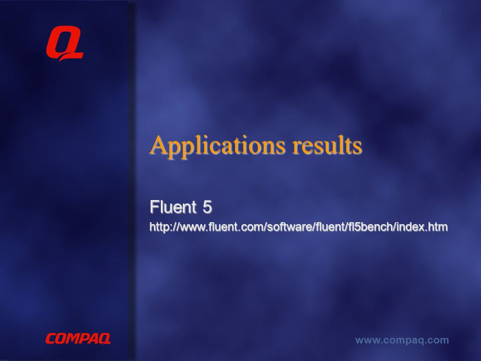 www.compaq.com Applications results Fluent 5 http://www.fluent.com/software/fluent/fl5bench/index.htm