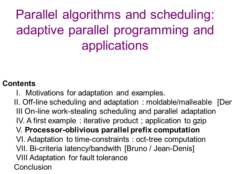 Parallel algorithms and scheduling: adaptive parallel programming and applications Contents I.