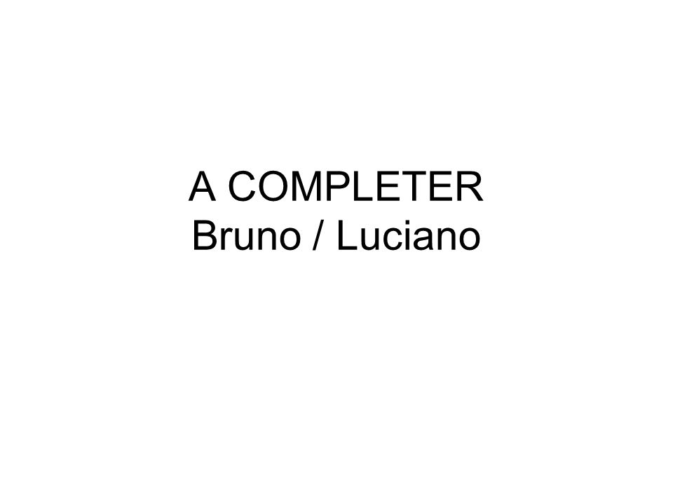 A COMPLETER Bruno / Luciano