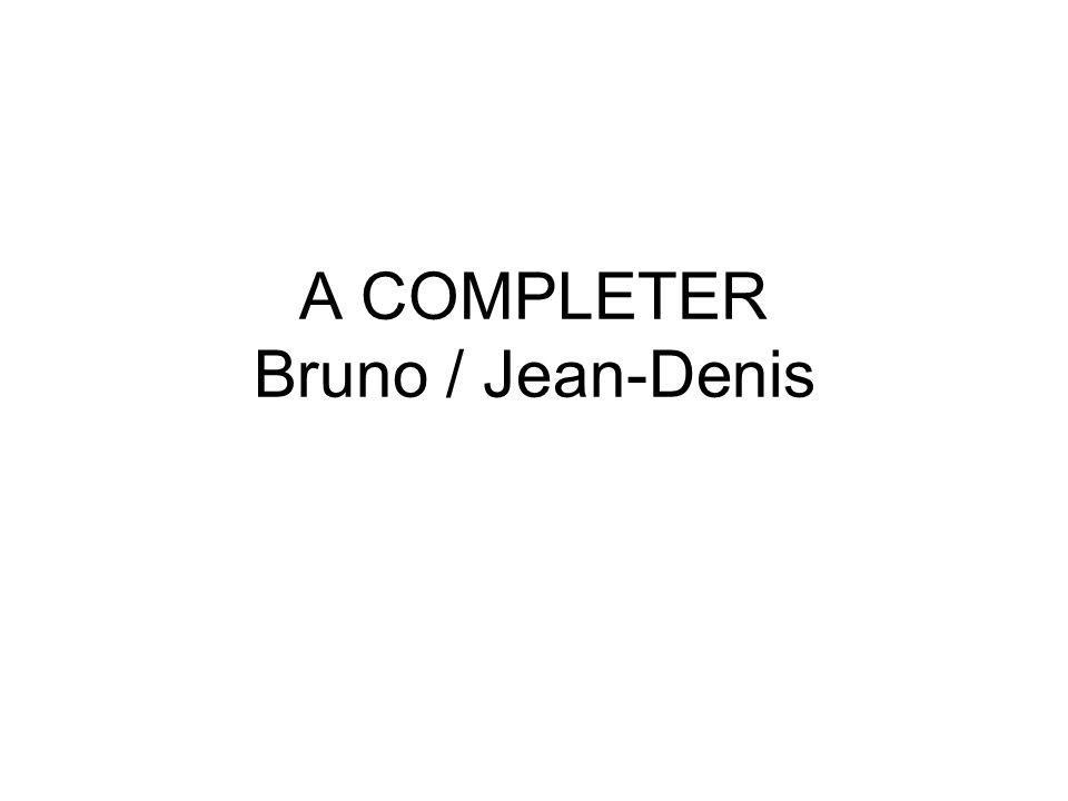 A COMPLETER Bruno / Jean-Denis