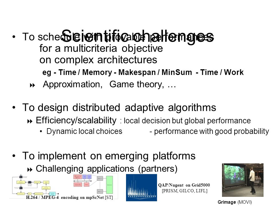 Scientific challenges To schedule with provable performances for a multicriteria objective on complex architectures eg - Time / Memory - Makespan / Mi
