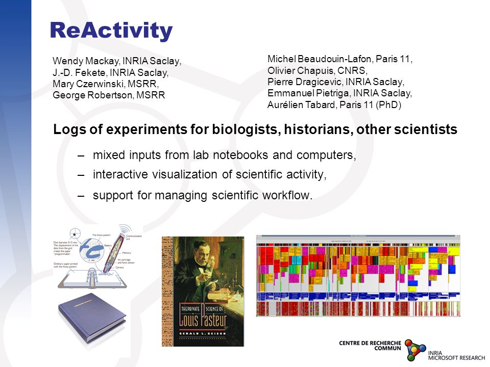 ReActivity Logs of experiments for biologists, historians, other scientists –mixed inputs from lab notebooks and computers, –interactive visualization