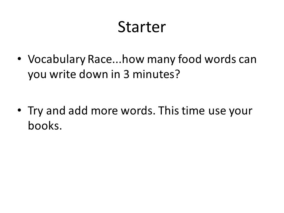 Starter Vocabulary Race...how many food words can you write down in 3 minutes.
