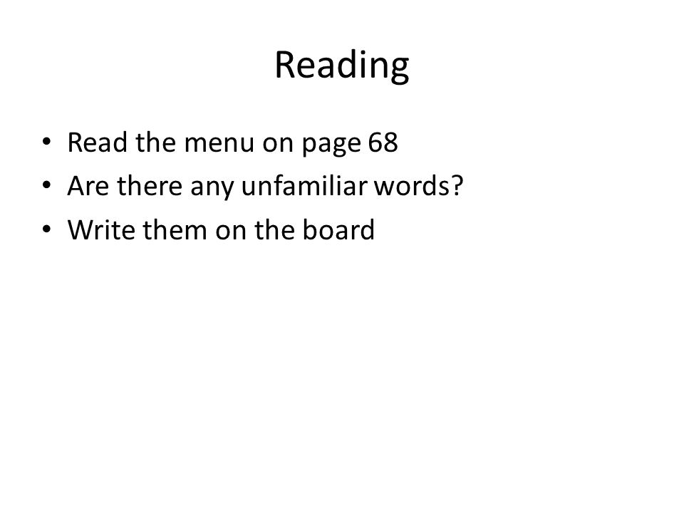 Reading Read the menu on page 68 Are there any unfamiliar words Write them on the board