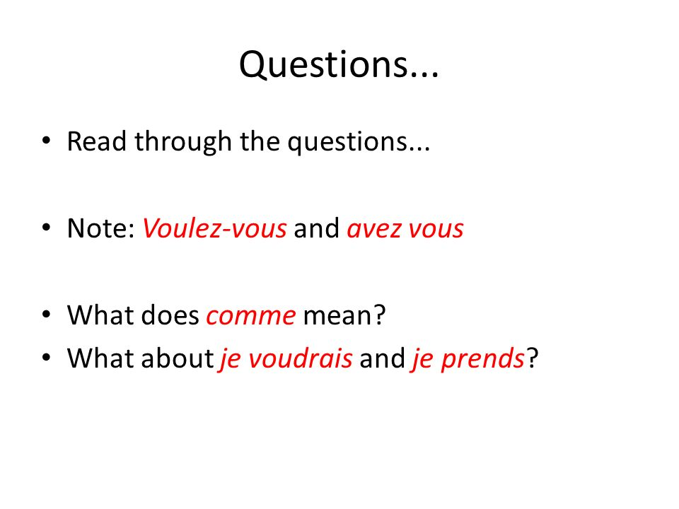 Questions... Read through the questions... Note: Voulez-vous and avez vous What does comme mean.