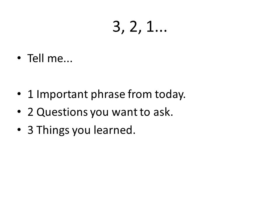 3, 2, 1... Tell me... 1 Important phrase from today.
