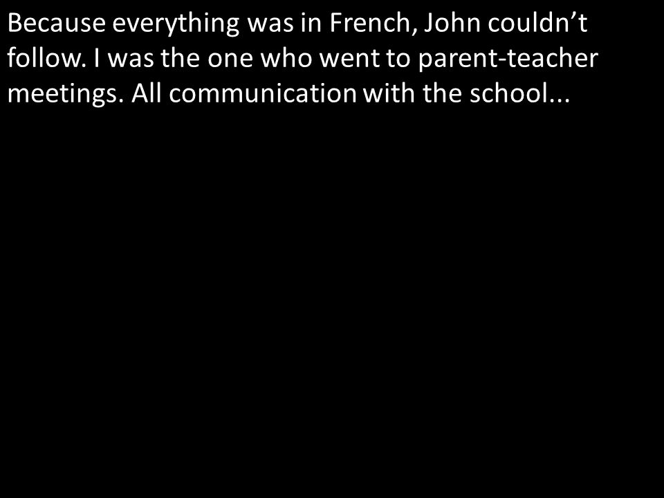 Because everything was in French, John couldnt follow.