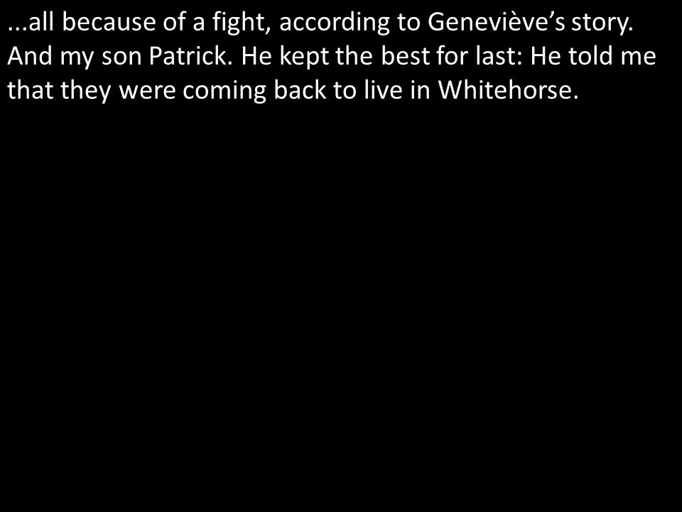 ...all because of a fight, according to Genevièves story.