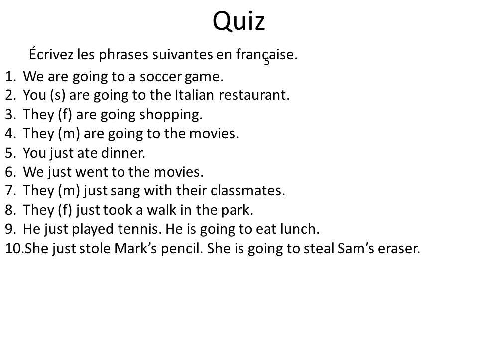 Quiz Écrivez les phrases suivantes en francaise.5 1.We are going to a soccer game.