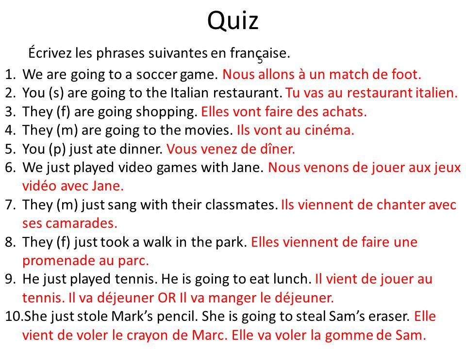 Quiz Écrivez les phrases suivantes en francaise. 5 1.We are going to a soccer game. Nous allons à un match de foot. 2.You (s) are going to the Italian