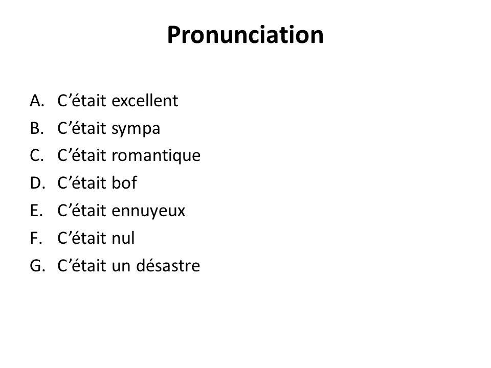 Pronunciation A.Cétait excellent B.Cétait sympa C.Cétait romantique D.Cétait bof E.Cétait ennuyeux F.Cétait nul G.Cétait un désastre