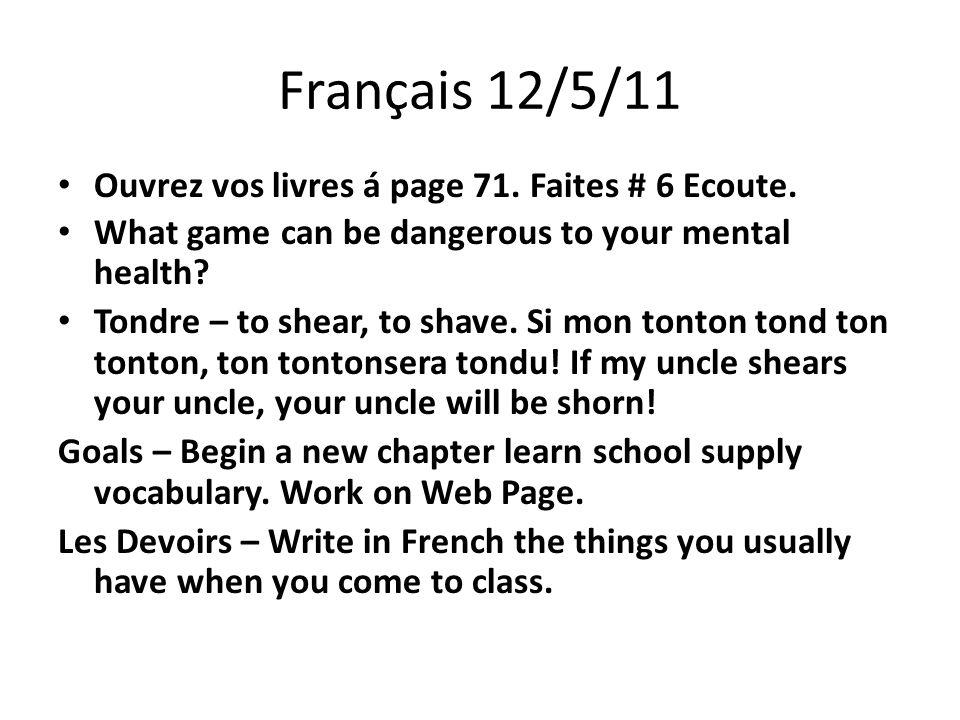 Français 12/5/11 Ouvrez vos livres á page 71. Faites # 6 Ecoute.
