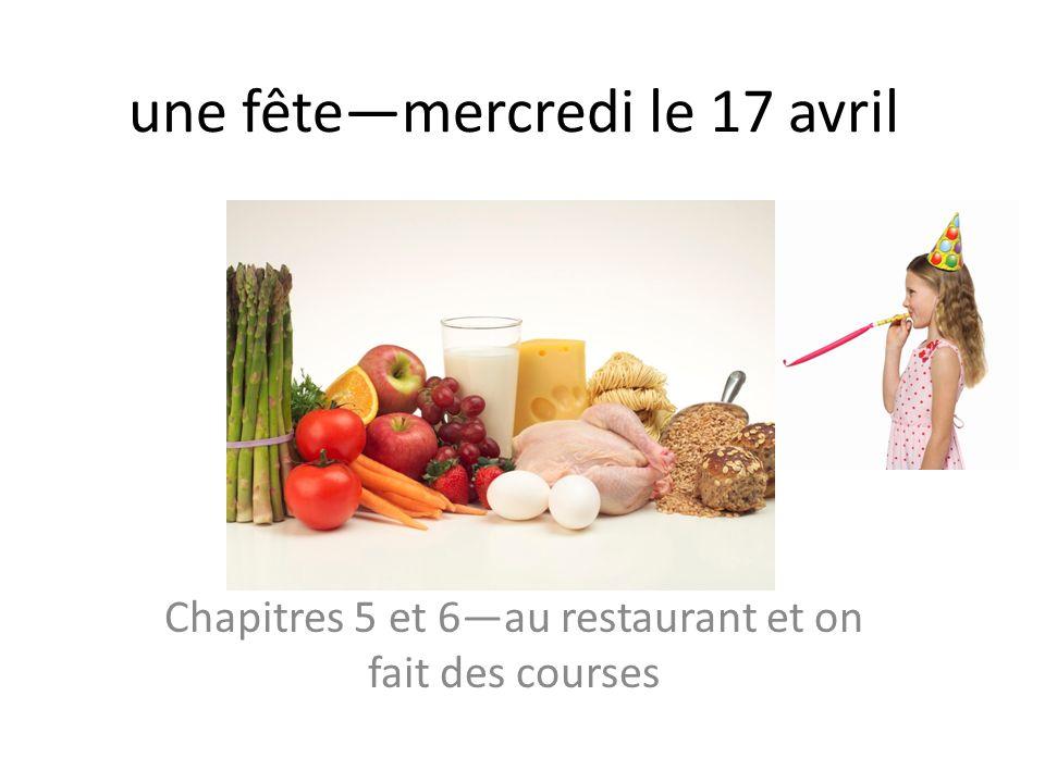 une fêtemercredi le 17 avril Chapitres 5 et 6au restaurant et on fait des courses