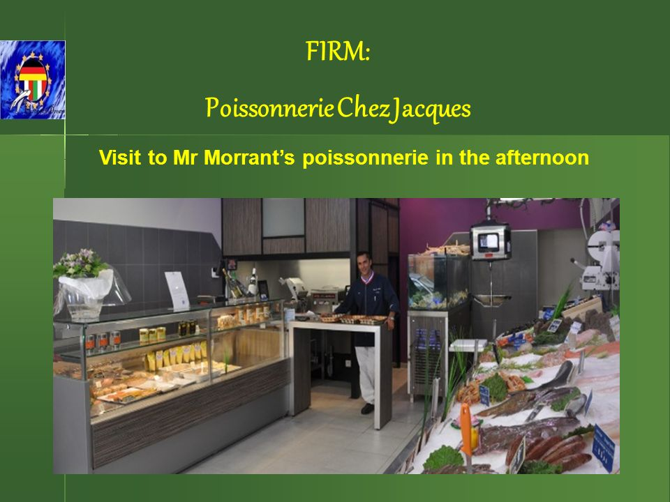 Visit to Mr Morrants poissonnerie in the afternoon FIRM: Poissonnerie Chez Jacques