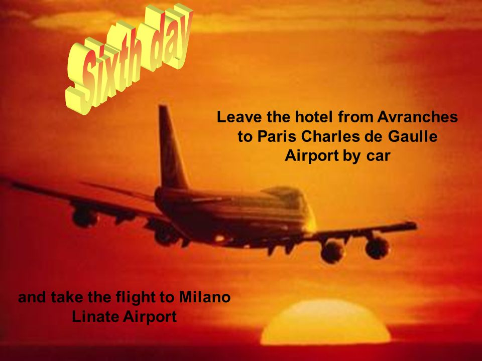 and take the flight to Milano Linate Airport Leave the hotel from Avranches to Paris Charles de Gaulle Airport by car
