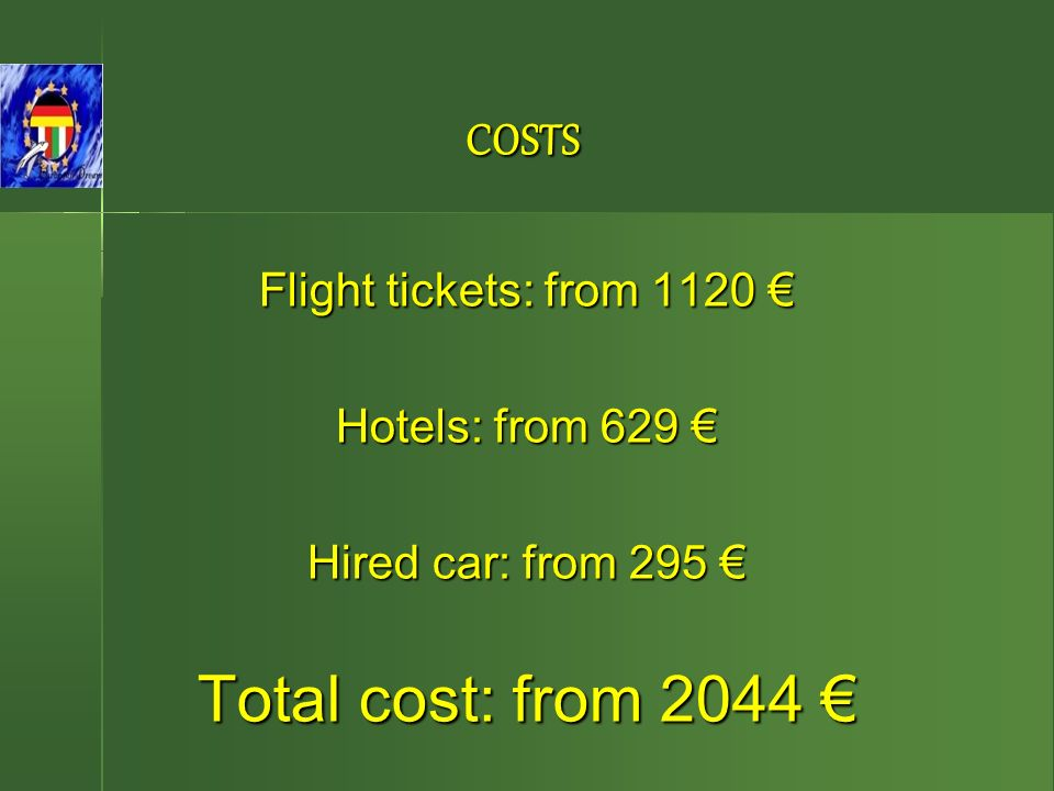 COSTS Flight tickets: from 1120 Hotels: from 629 Hired car: from 295 Total cost: from 2044