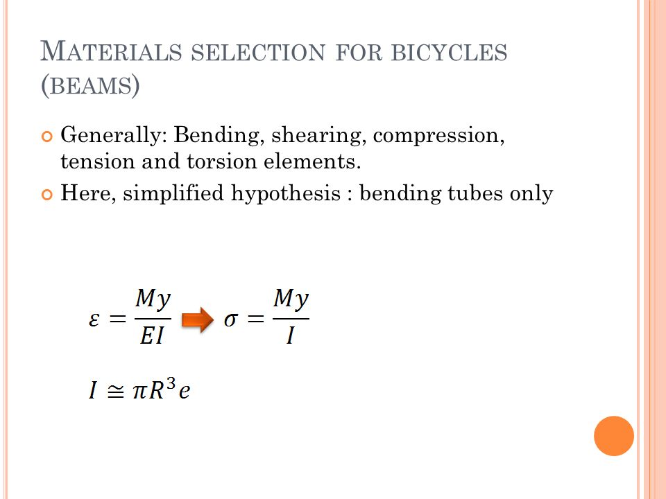 M ATERIALS SELECTION FOR BICYCLES ( BEAMS ) Generally: Bending, shearing, compression, tension and torsion elements.