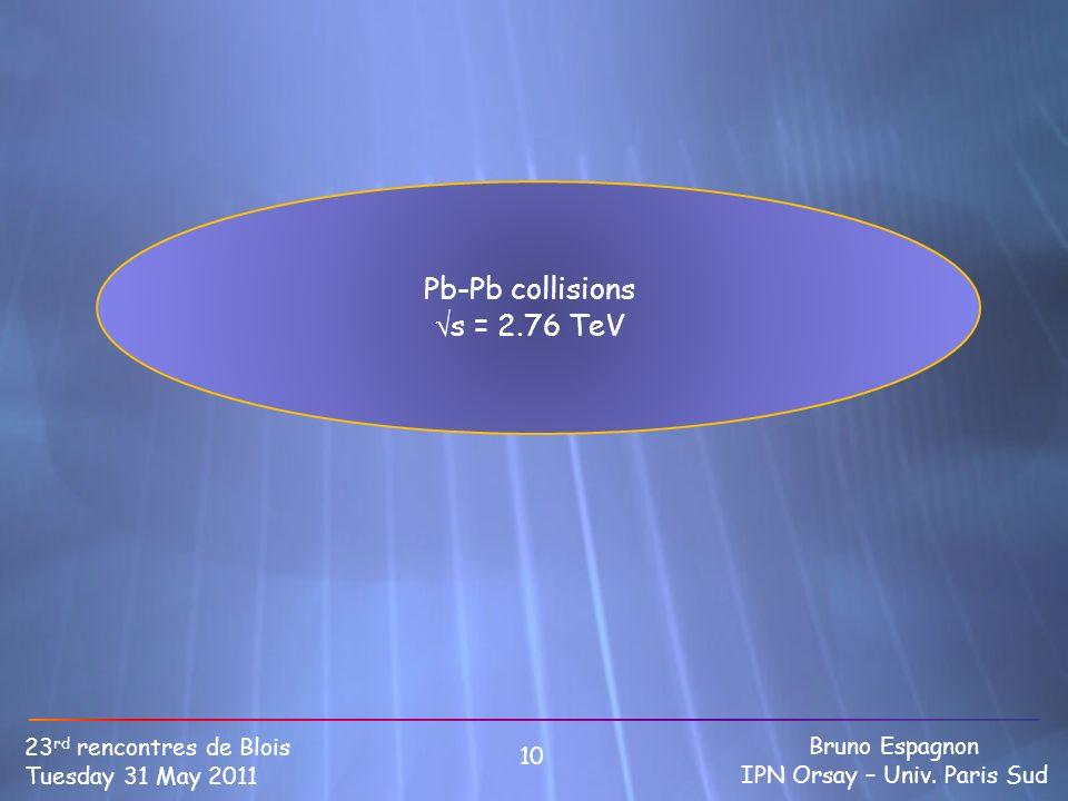 Pb-Pb collisions s = 2.76 TeV 10 23 rd rencontres de Blois Tuesday 31 May 2011 Bruno Espagnon IPN Orsay – Univ. Paris Sud