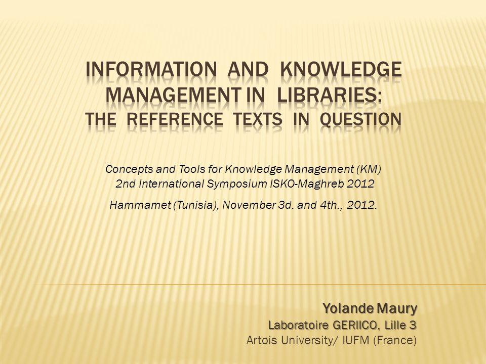 Yolande Maury Laboratoire GERIICO, Lille 3 Artois University/ IUFM (France) Concepts and Tools for Knowledge Management (KM) 2nd International Symposium ISKO-Maghreb 2012 Hammamet (Tunisia), November 3d.