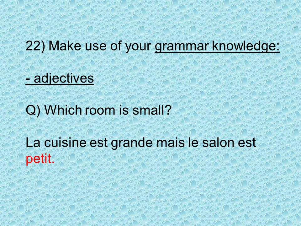 22) Make use of your grammar knowledge: - adjectives Q) Which room is small.