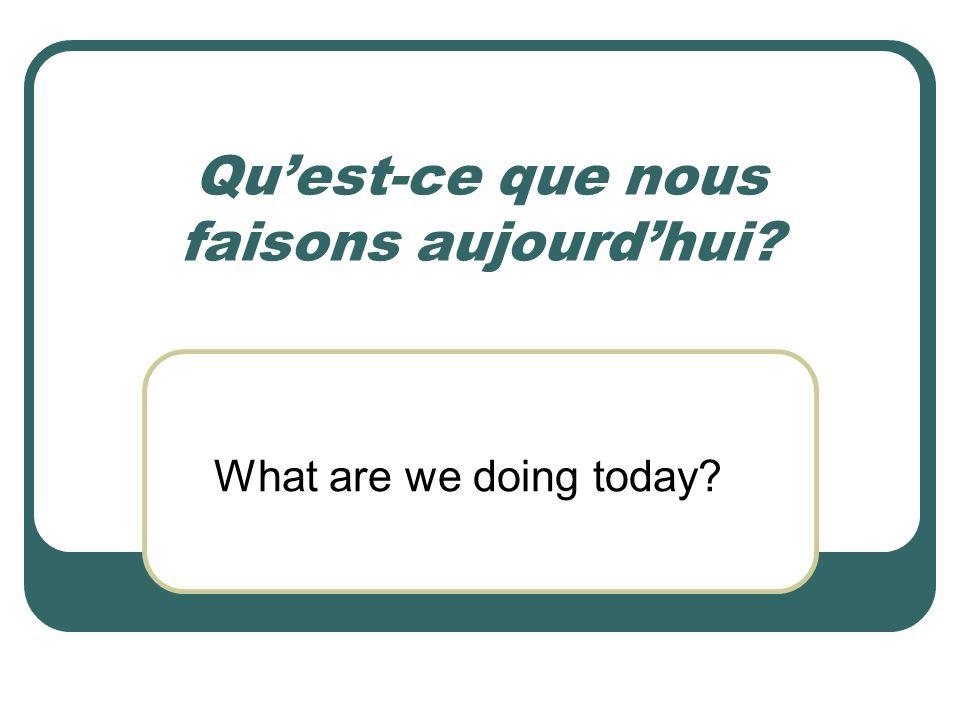 Quest-ce que nous faisons aujourdhui? What are we doing today?