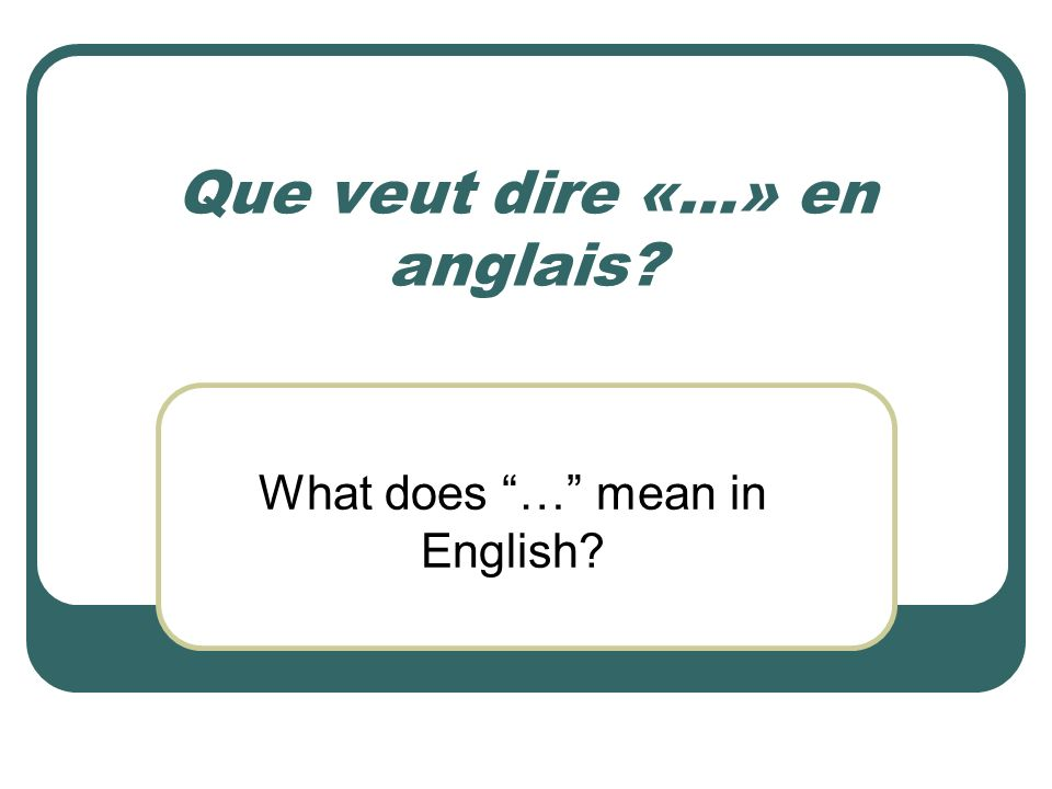 Que veut dire «…» en anglais? What does … mean in English?