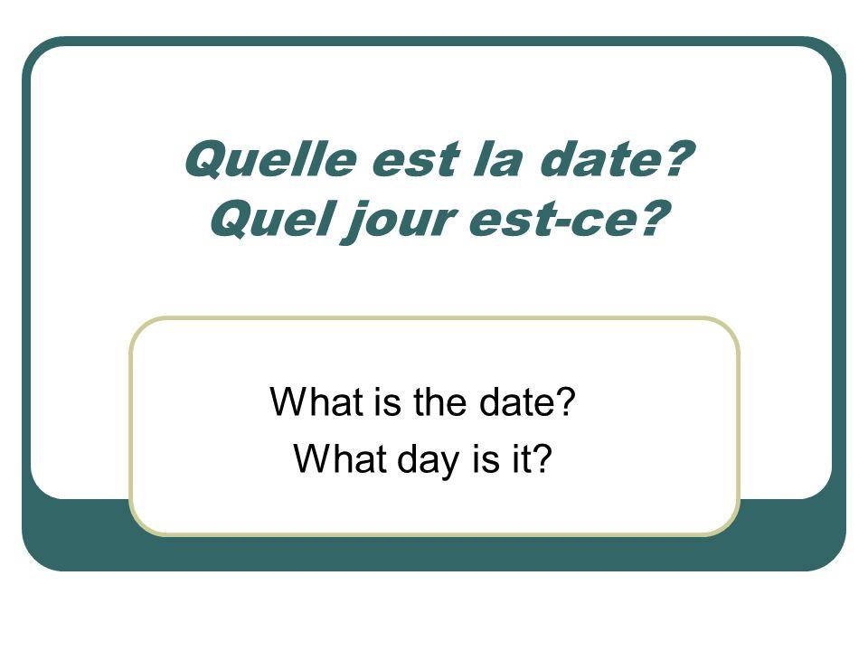 Quelle est la date? Quel jour est-ce? What is the date? What day is it?
